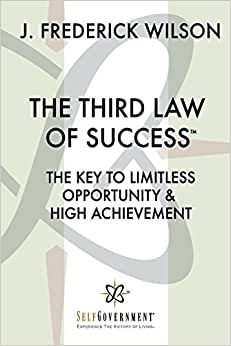 The Third Law Of Success: The Key To Limitless Opportunity & High Achievement