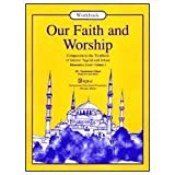 Our faith and worship: A textbook of Islamic aqaid and arkan (A textbook for the Program of aqidah and fiqh)