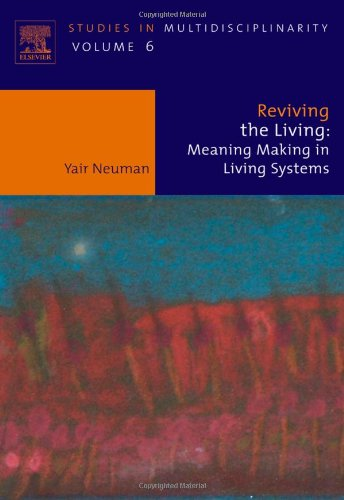 Reviving the Living, Volume 6: Meaning Making in Living Systems (Studies in Multidisciplinarity)
