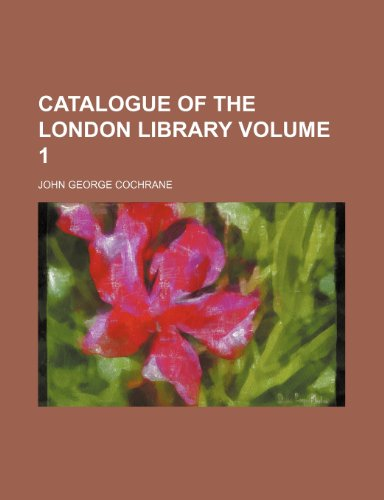 Catalogue of the London Library Volume 1