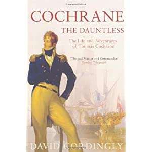 Cochrane the Dauntless: The Life and Adventures of Admiral Thomas Cochrane, 1775-1860