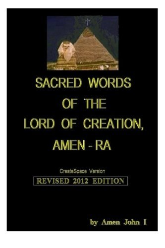 Sacred Words of the Lord of Creation, Amen-Ra, Revised 2012 Edition: Amen John I by Amen John I (2012-05-18)
