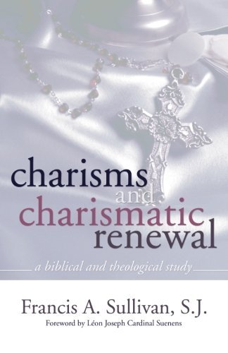 Charisms and Charismatic Renewal: A Biblical and Thelogical Study