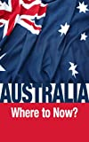 img - for Australia-Where to Now? book / textbook / text book