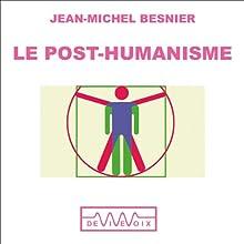 Le Post-humanisme - Qui serons nous demain ? Discours Auteur(s) : Jean-Michel Besnier Narrateur(s) : Jean-Michel Besnier