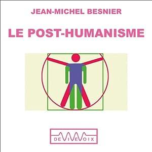Le Post-humanisme - Qui serons nous demain ? Discours