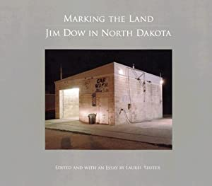 Marking the Land: Jim Dow in North Dakota (Center for American Places - Center Books on American Places) Jim Dow and Laurel Reuter