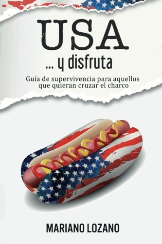 USA... y disfruta: Manual de supervivencia para cruzar el charco (Spanish Edition), by mariano Lozano