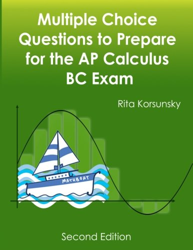 Multiple Choice Questions to Prepare for the AP Calculus BC Exam: Calculus BC Exam Preparation workbook