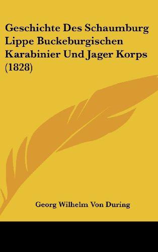 Geschichte Des Schaumburg Lippe Buckeburgischen Karabinier Und Jager Korps (1828)
