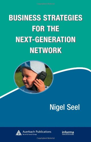 Business Strategies for the Next-Generation Network (Informa Telecoms & Media)