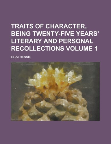 Traits of Character, Being Twenty-Five Years' Literary and Personal Recollections Volume 1