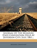 [Journal of the Missouri State Convention Held at Jefferson City, July, 1861...] (By: Missouri Convention) [published: January, 2012]