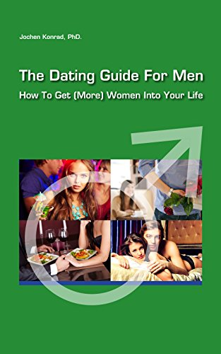 The Dating Guide For Men: How To Get (More) Women Into Your Life