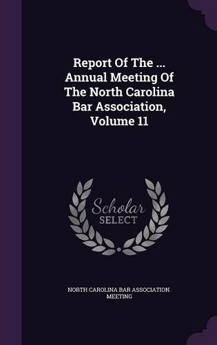 Report Of The ... Annual Meeting Of The North Carolina Bar Association, Volume 11