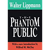 The Phantom Public (Library of Conservative Thought) ~ Walter Lippmann