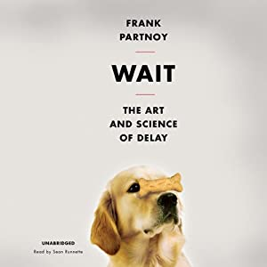 Wait: The Useful Art of Procrastination | [Frank Partnoy]