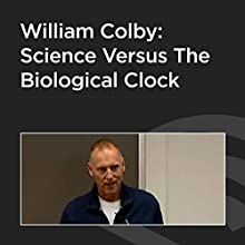 William Colby: Science Versus the Biological Clock  by William Colby Narrated by Nigel Cameron