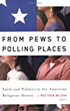 img - for From Pews to Polling Places: Faith and Politics in the American Religious Mosaic (Religion and Politics series) book / textbook / text book