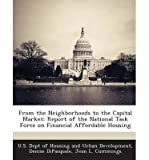 [ FROM THE NEIGHBORHOODS TO THE CAPITAL MARKET: REPORT OF THE NATIONAL TASK FORCE ON FINANCIAL AFFORDABLE HOUSING ] By DiPasquale, Denise ( Author) 2013 [ Paperback ]