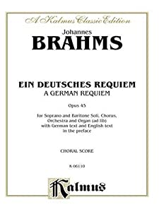 German Requiem Ein Deutsches Requiem Op 45 Satb With S Bar Soli Orch German Language Edition Kalmus Edition from Alfred Publishing Company