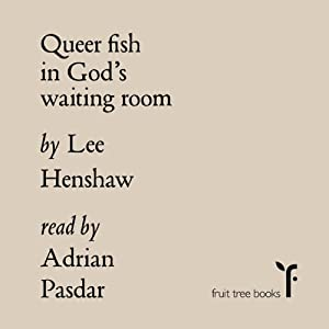 Queer Fish in God's Waiting Room | [Lee Henshaw]