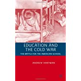 Education and the Cold War: The Battle for the American School ~ Andrew Hartman