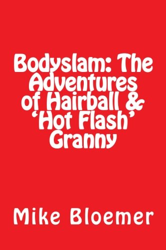 Bodyslam: The Adventures of Hairball & 'Hot Flash' Granny (Volume 1)
