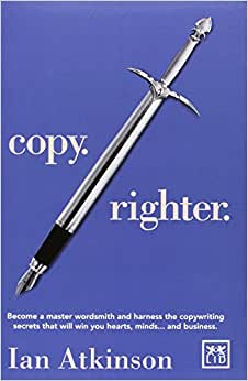 Copy Righter: Become A Master Wordsmith And Harness The Copywriting Secrets That Will Win You Hearts, Minds... And Business