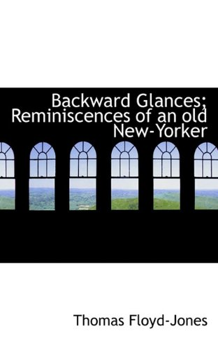 Backward Glances; Reminiscences of an old New-Yorker