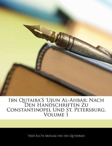 Ibn Qutaiba's 'Ujun Al-Ahbar: Nach Den Handschriften Zu Constantinopel Und St. Petersburg, Volume 1
