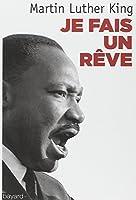 Je fais un rêve : Les grands textes du pasteur noir
