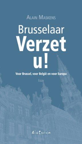 Alain Maskens - Brusselaar Verzet u !: Voor Brussel, voor België en voor Europa !