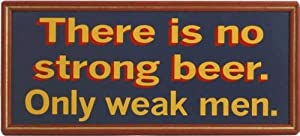 Handcrafted Wooden Sign - There Is No Strong Beer