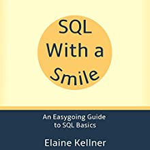 SQL with a Smile: An Easygoing Guide to SQL Basics Audiobook by Elaine Kellner Narrated by Elaine Kellner