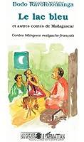 Le lac bleu: Et autres contes de Madagascar : contes bilingues malgache-français