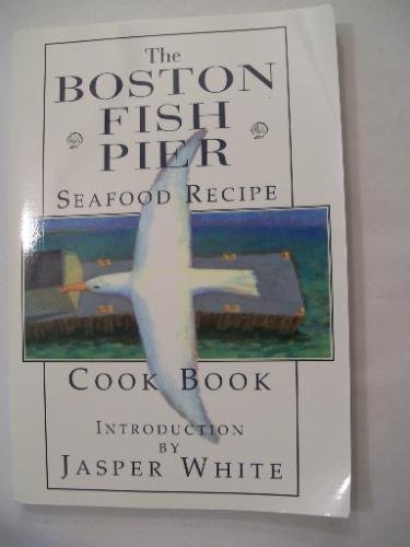 The Boston Fish Pier Seafood Recipe Cook Book
