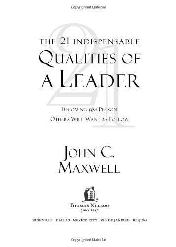the 21 indispensable qualities of a The 21 indispensable qualities of a leader: becoming the person others will want to follow by john c maxwell 4 editions first published in 1999 subjects: leadership, aspect psychologique, accessible book, protected daisy, in library.