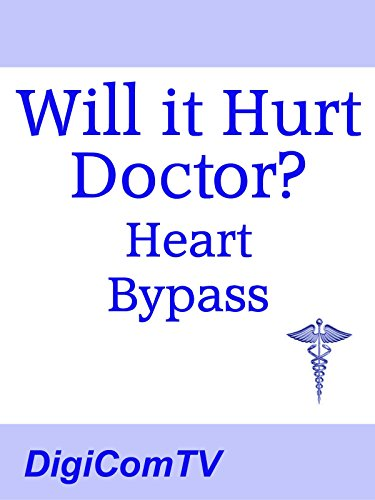 Will it Hurt Doctor? - Heart Bypass