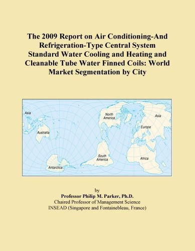 The 2009 Report on Air Conditioning-And Refrigeration-Type Central System Standard Water Cooling and Heating and Cleanable Tube Water Finned Coils: World Market Segmentation by City