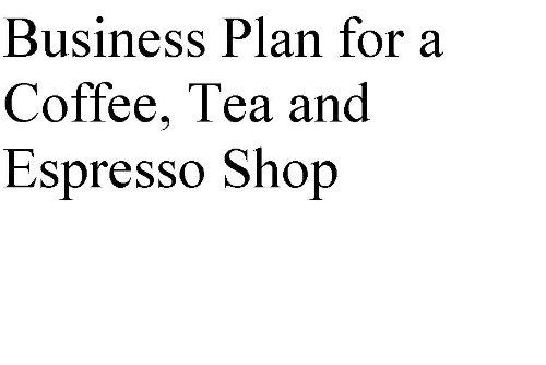 Business Plan For A Coffee, Tea And Espresso Shop (Professional Fill-In-The-Blank Business Plans By Type Of Business With Editable Cd Files.)