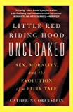 img - for [Little Red Riding Hood Uncloaked: Sex, Morality, and the Evolution of a Fairy Tale] (By: Catherine Orenstein) [published: August, 2003] book / textbook / text book