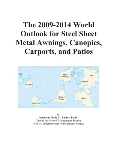The 2009-2014 World Outlook for Steel Sheet Metal Awnings, Canopies, Carports, and Patios