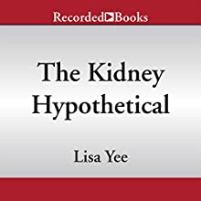 The Kidney Hypothetical: Or How to Ruin Your Life in Seven Days (       UNABRIDGED) by Lisa Yee Narrated by Ramon De Ocampo