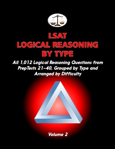 Lsat Logical Reasoning By Type, Volume 2: All 1,012 Logical Reasoning Questions From Preptests 21-40, Grouped By Type And Arranged By Difficulty (Cambridge Lsat)