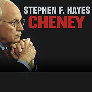 Cheney: The Untold Story of America's Most Powerful and Controversial Vice President | [Stephen F. Hayes]