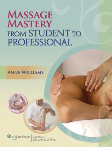 Massage Mastery: From Student to Professional (LWW Massage Therapy and Bodywork Educational Series) - Anne Williams BFA