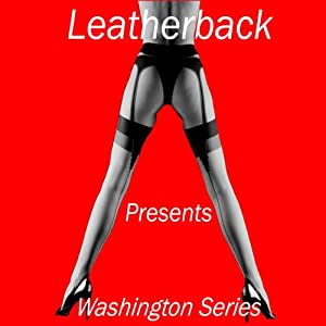 Erotic Short Stories: The Washington Stories | [Leatherback Productions]