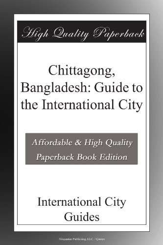 Chittagong, Bangladesh: Guide to the International City