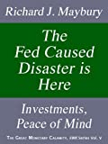 The Fed Caused Disaster Is Here: Investments, Peace of Mind (The Great Monetary Calamity Series Book 5)